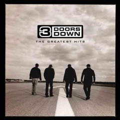 The greatest hits /  3 Doors Down. - 3 Doors Down.