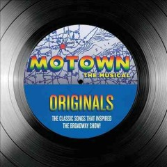 Motown the musical : originals : the classic songs that inspired the Broadway show!