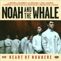 Heart of nowhere /  Noah and the Whale.