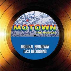 Motown, the musical : original Broadway cast recording [soundtrack].