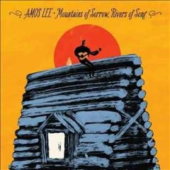 Mountains of sorrow, rivers of song /  Amos Lee. - Amos Lee.