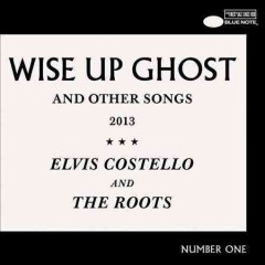 Wise up ghost : and other songs / Elvis Costello and the Roots.