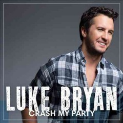 Crash my party / Luke Bryan