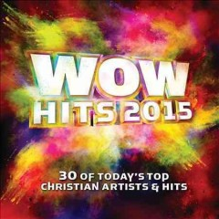 Wow hits 2015 : 30 of today's top Christian artists & hits.