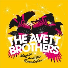 Magpie and the dandelion /  the Avett Brothers.