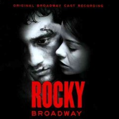 Rocky Broadway : original Broadway cast recording / [music by Stephen Flaherty ; lyrics by Lynn Ahrens ; book by Thomas Meehan and Sylvester Stallone ; based on the MGM/United Artists motion picture]. - [music by Stephen Flaherty ; lyrics by Lynn Ahrens ; book by Thomas Meehan and Sylvester Stallone ; based on the MGM/United Artists motion picture].