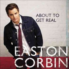 About to get real /  Easton Corbin.