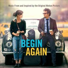 Begin again : music from and inspired by the original motion picture.