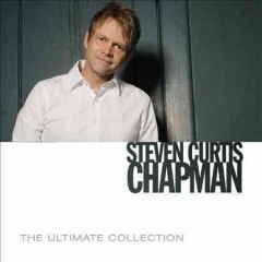 The ultimate collection /  Steven Curtis Chapman.