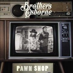 Pawn shop /  Brothers Osborne.