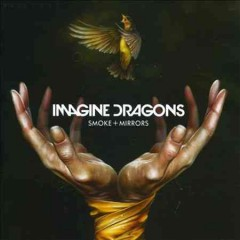Smoke + mirrors /  Imagine Dragons. - Imagine Dragons.