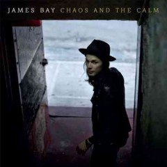 Chaos and the calm /  James Bay. - James Bay.
