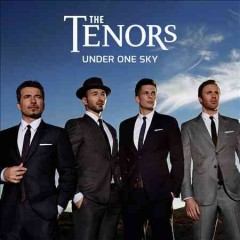 Under one sky /  the Tenors. - the Tenors.