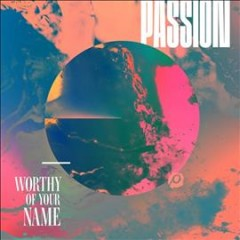 Worthy of Your Name /  Passion.