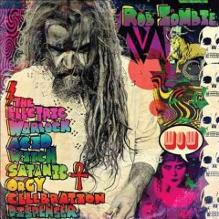The electric warlock acid witch satanic orgy celebration dispenser /  Rob Zombie.