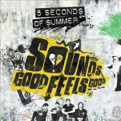 Sounds good feels good /  5 Seconds of Summer.
