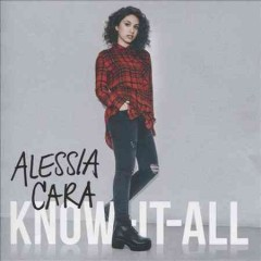 Know-it-all /  Alessia Cara.