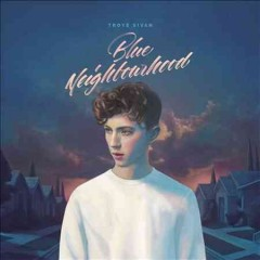 Blue neighbourhood /  Troye Sivan.