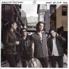 What we live for /  American Authors.