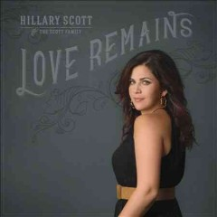 Love remains / Hillary Scott & the Scott Family