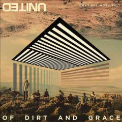 Of dirt and grace : live from the land / Hillsong United. - Hillsong United.