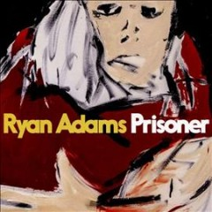 Prisoner /  Ryan Adams. - Ryan Adams.