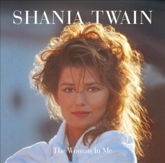 The woman in me /  Shania Twain. - Shania Twain.