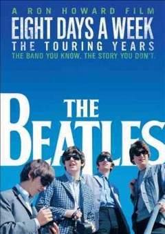 The Beatles : Eight days a week : the touring years / a Ron Howard film ; director, Ron Howard ; produced by Nigel Sinclair ; produced by Scott Pascucci ; prduced by Brian Grazer ; produced by Ron Howard ; written by Mark Monroe. - a Ron Howard film ; director, Ron Howard ; produced by Nigel Sinclair ; produced by Scott Pascucci ; prduced by Brian Grazer ; produced by Ron Howard ; written by Mark Monroe.