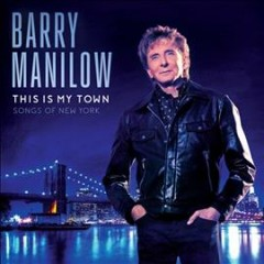 This is my town : songs of New York / Barry Manilow.