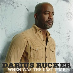 When was the last time /  Darius Rucker.