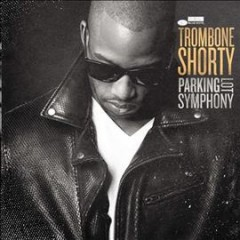Parking lot symphony /  Trombone Shorty. - Trombone Shorty.