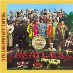Sgt. Pepper's Lonely Hearts Club Band : [2 CD anniversary edition] / the Beatles.