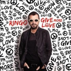 Give more love /  Ringo Starr. - Ringo Starr.