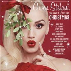 You make it feel like Christmas /  Gwen Stefani. - Gwen Stefani.
