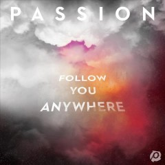 Follow You anywhere /  Passion. - Passion.