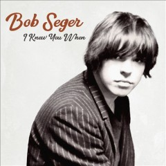 I knew you when / Bob Seger - Bob Seger