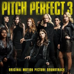Pitch perfect 3 : original motion picture soundtrack.