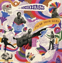 I'll be your girl /  The Decemberists.