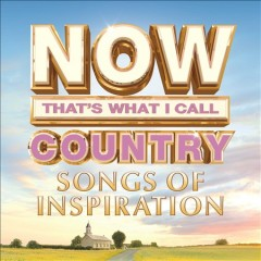 Now That's What I Call Country Songs of Inspiration.