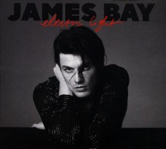 Electric light /  James Bay. - James Bay.