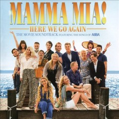 Mamma mia! Here we go again : the movie soundtrack featuring the songs of ABBA