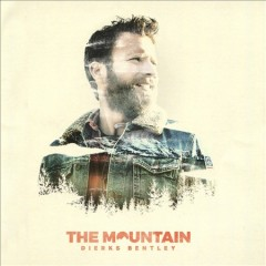 The mountain /  Dierks Bentley. - Dierks Bentley.