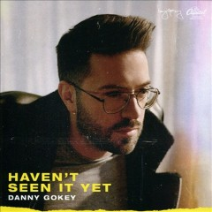 Haven't Seen It Yet / Danny Gokey - Danny Gokey