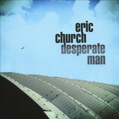 Desperate man / Eric Church - Eric Church