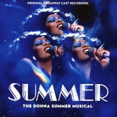 Summer : the Donna Summer musical : original Broadway cast recording [soundtrack].