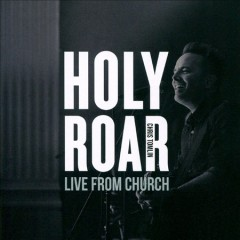 Holy roar : live from church / Chris Tomlin. - Chris Tomlin.