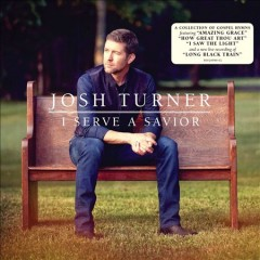 I serve a Savior /  Josh Turner. - Josh Turner.