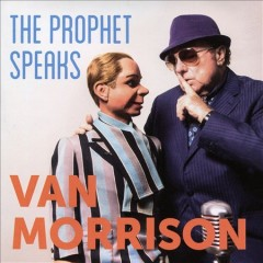 The prophet speaks /  Van Morrison. - Van Morrison.