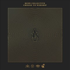 Choose to Worship /  Rend Collective.