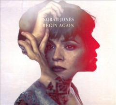 Begin again /  Norah Jones. - Norah Jones.